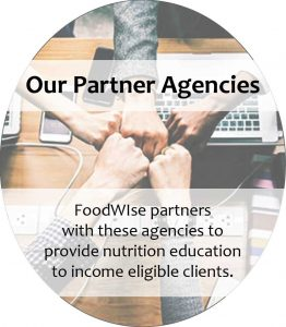 Our Partner Agencies. FoodWIse partners with these agencies to provide nutrition education to income eligible clients.